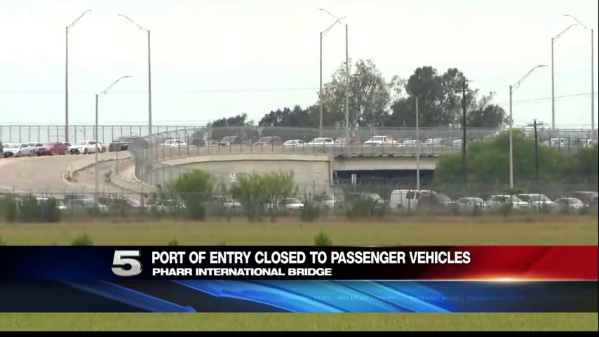 Pharr Port of Entry Closed to Passenger Vehicles due to Protesters
