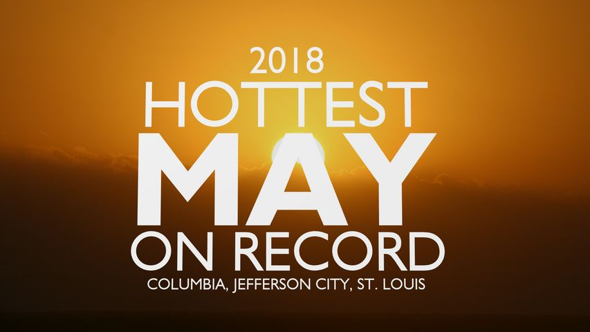 Columbia, Jefferson City & St. Louis all experienced the hottest May on record in 2018.